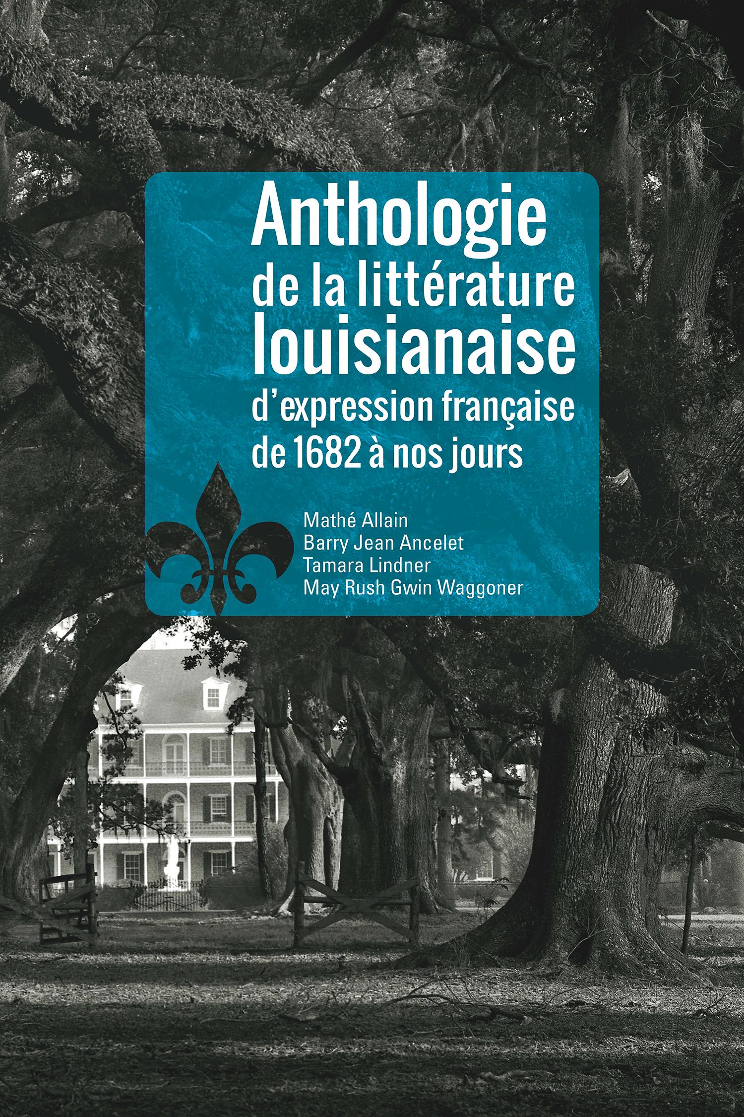 Anthologie de la littérature louisianaise d'expression française de1682 à nos jours