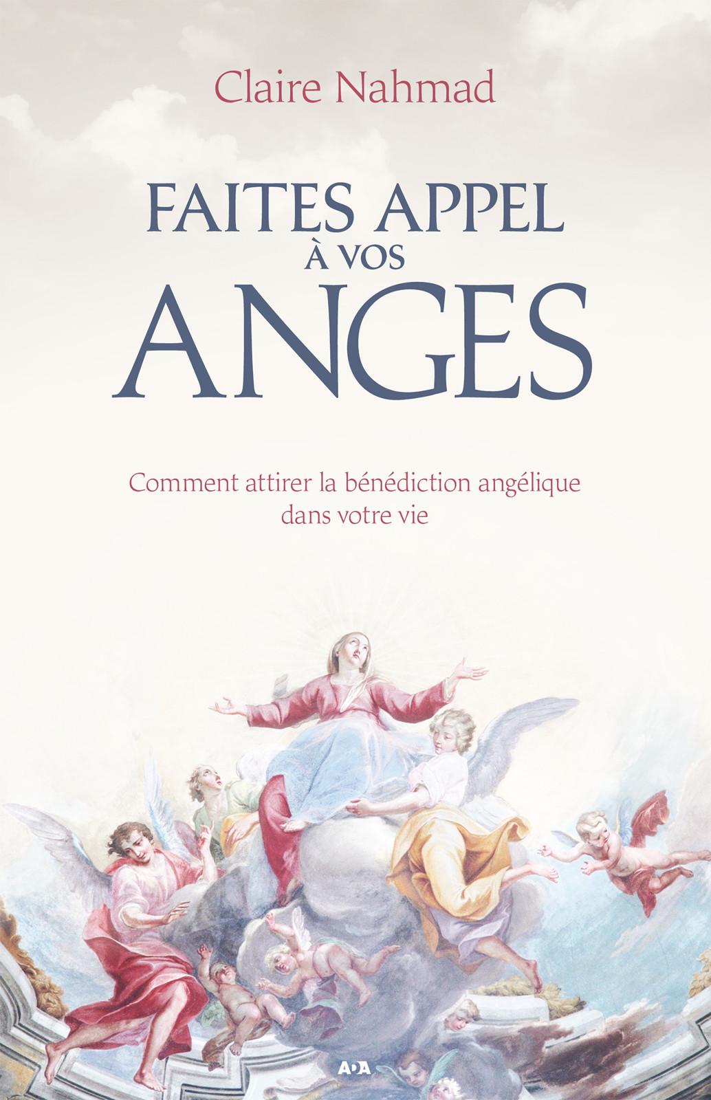 Faites appel à vos anges, Comment attirer la bénédiction angélique dans votre vie