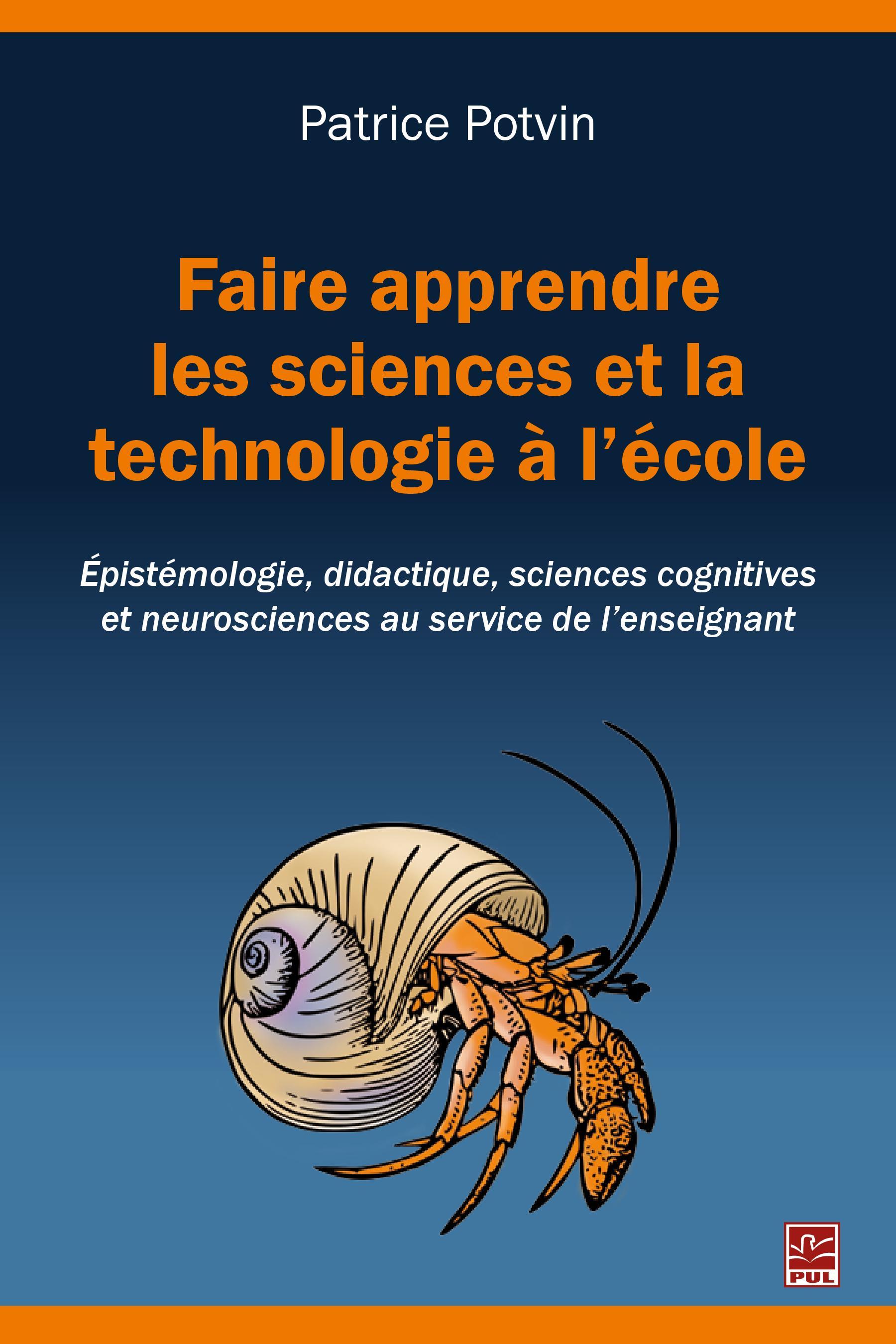 Faire apprendre les sciences et la technologie à l'école. Épistémologie, didactique, sciences cognitives et neurosciences au service de l'enseignant
