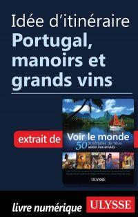Idée d'itinéraire - Portugal, manoirs et grands vins