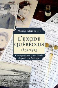 Exode québécois. 1852-1925 ...