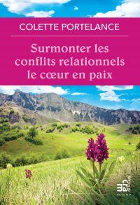 Surmonter les conflits relationnels le coeur en paix