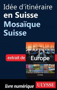 Idée d'itinéraire en Suisse - Mosaïque Suisse