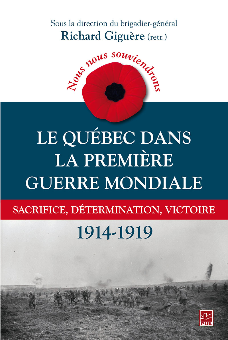 Nous nous souviendrons. Le Québec dans la Première Guerre mondiale : Sacrifice, détermination, victoire 1914-1919