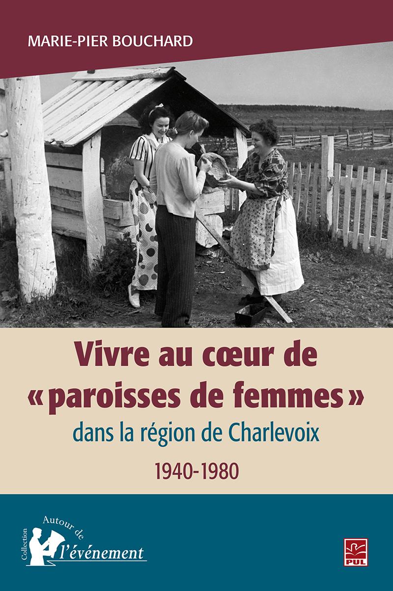 Vivre au cœur de «paroisses de femmes»dans la région de Charlevoix, 1940-1980