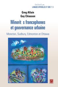 Minorités francophones et gouvernance urbaine.  Moncton, Sudbury, Edmonton et Ottawa
