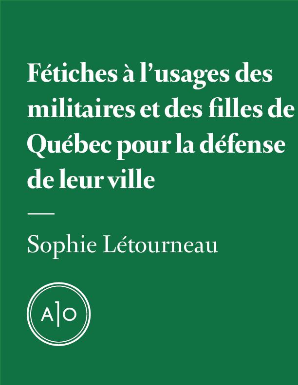 Fétiches à l'usage des militaires et des filles de Québec pour la défense de leur ville