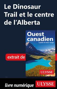 Le Dinosaur Trail et le centre de l'Alberta