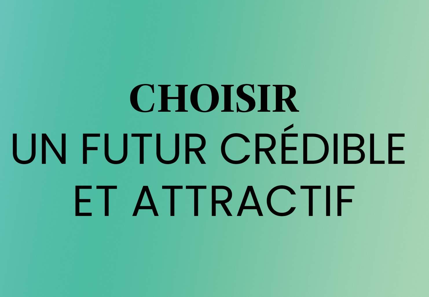 Choisir un futur crédible et attractif
