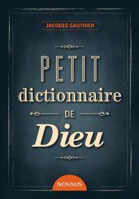 Petit dictionnaire de Dieu
