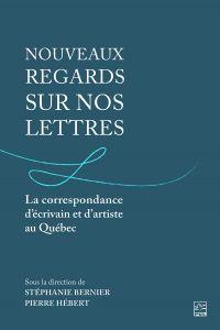 Image de couverture (Nouveaux regards sur nos lettres. La correspondance d'écrivain et d'artiste au Québec)
