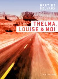 Thelma, Louise & moi