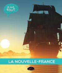 Je sais tout: La Nouvelle-France