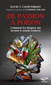 Image de couverture (De passion à poison. Comment les drogues ont façonné le monde moderne - Format de poche)
