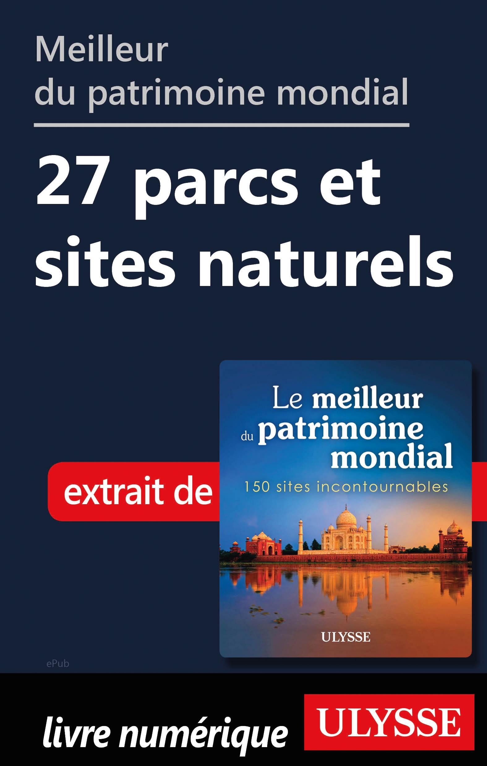 Meilleur du patrimoine mondial - 27 parcs et sites naturels