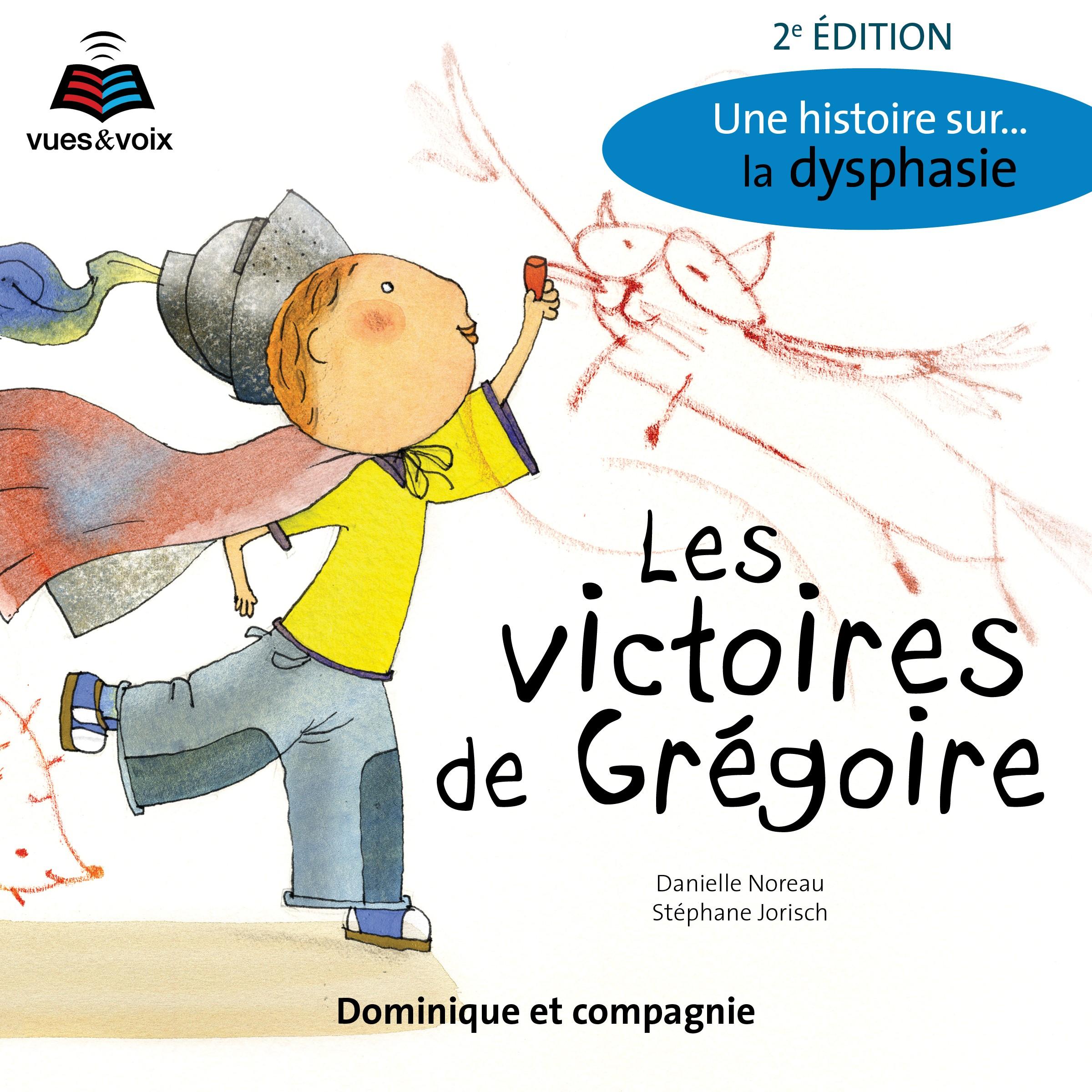 Les victoires de Grégoire: une histoire sur... la dysphasie