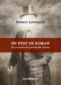 En état de roman : 35 portraits de géants des lettres