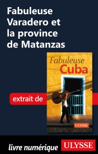 Fabuleuse Varadero et la province de Matanzas