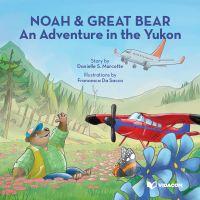 Noah & Great Bear : An Adve...
