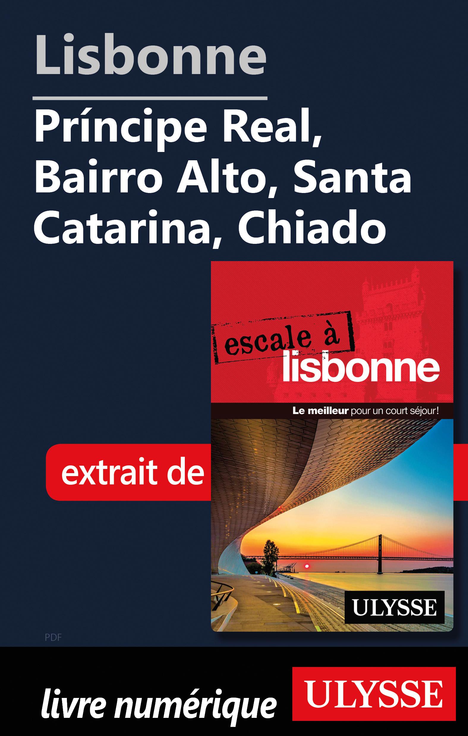 Lisbonne -Príncipe Real, Bairro Alto, Santa Catarina, Chiado