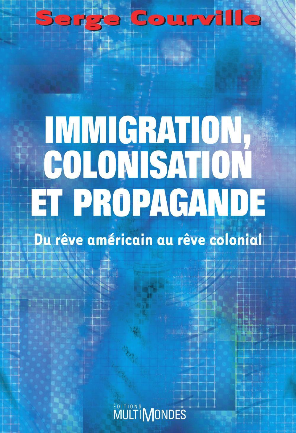 Immigration, colonisation et propagande: du rêve américain au rêve colonial