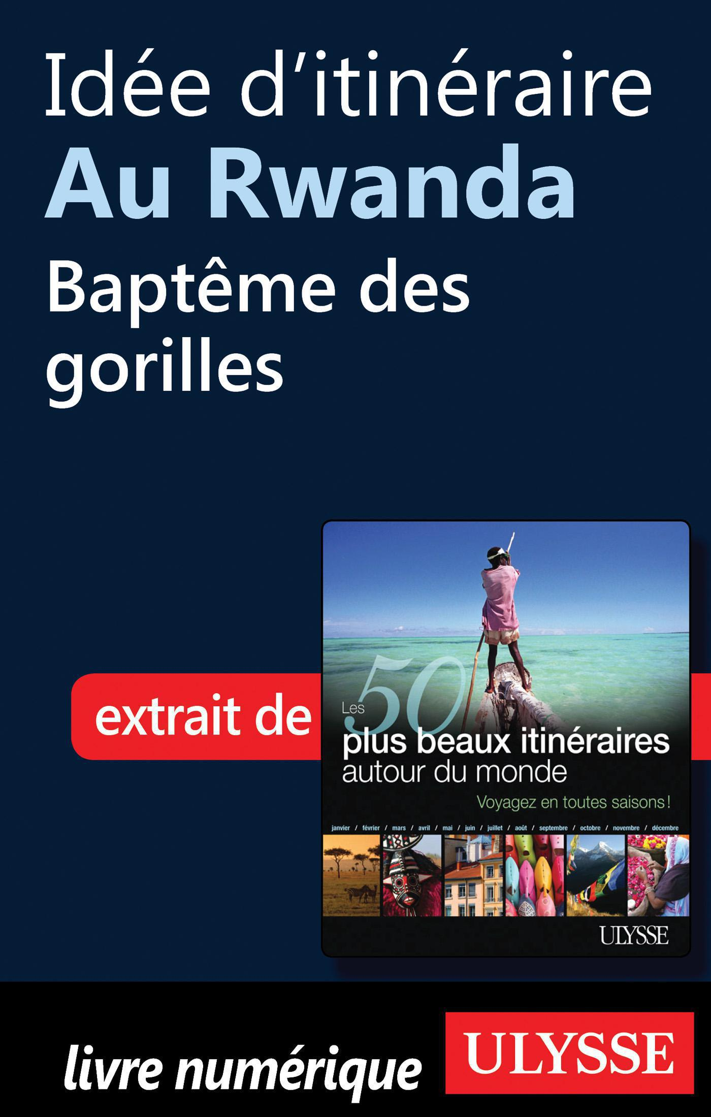 Idée d'itinéraire au Rwanda - Baptême des gorilles