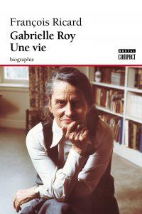 Gabrielle Roy. Une vie