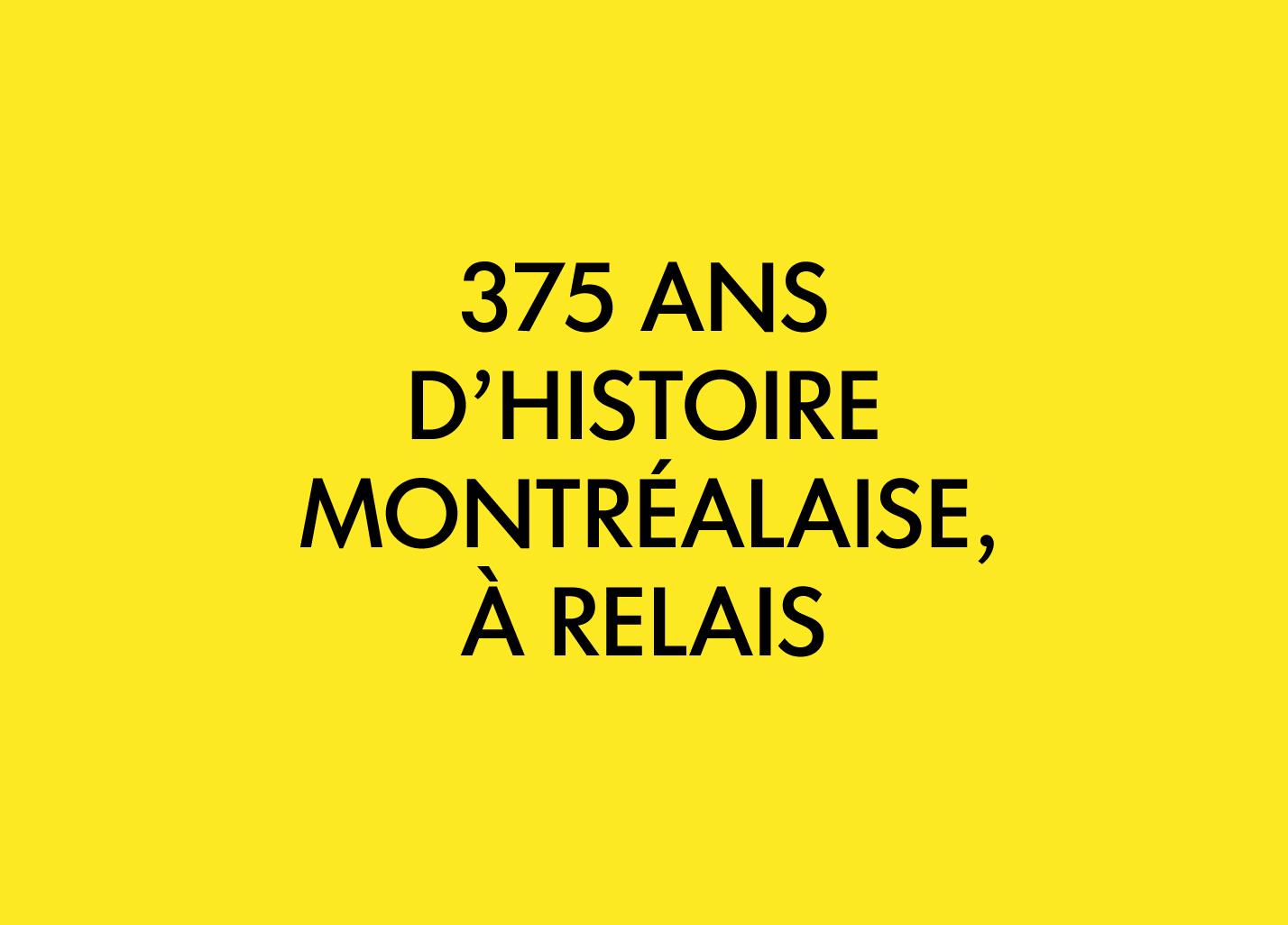 Trois-cent-soixante-quinze ans d'histoire montréalaise, à relais
