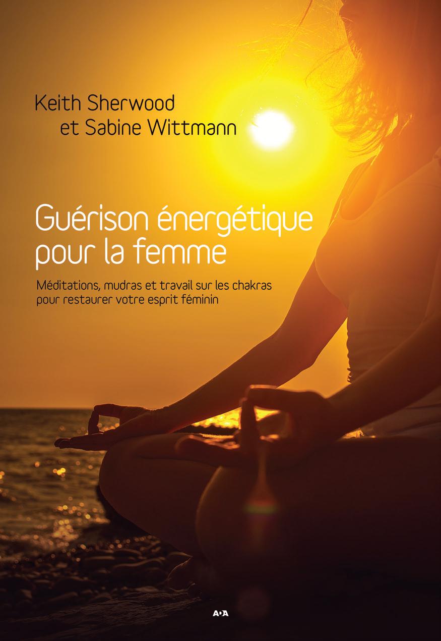 Guérison énergétique pour la femme, Méditations, mudras et travail sur les chakras