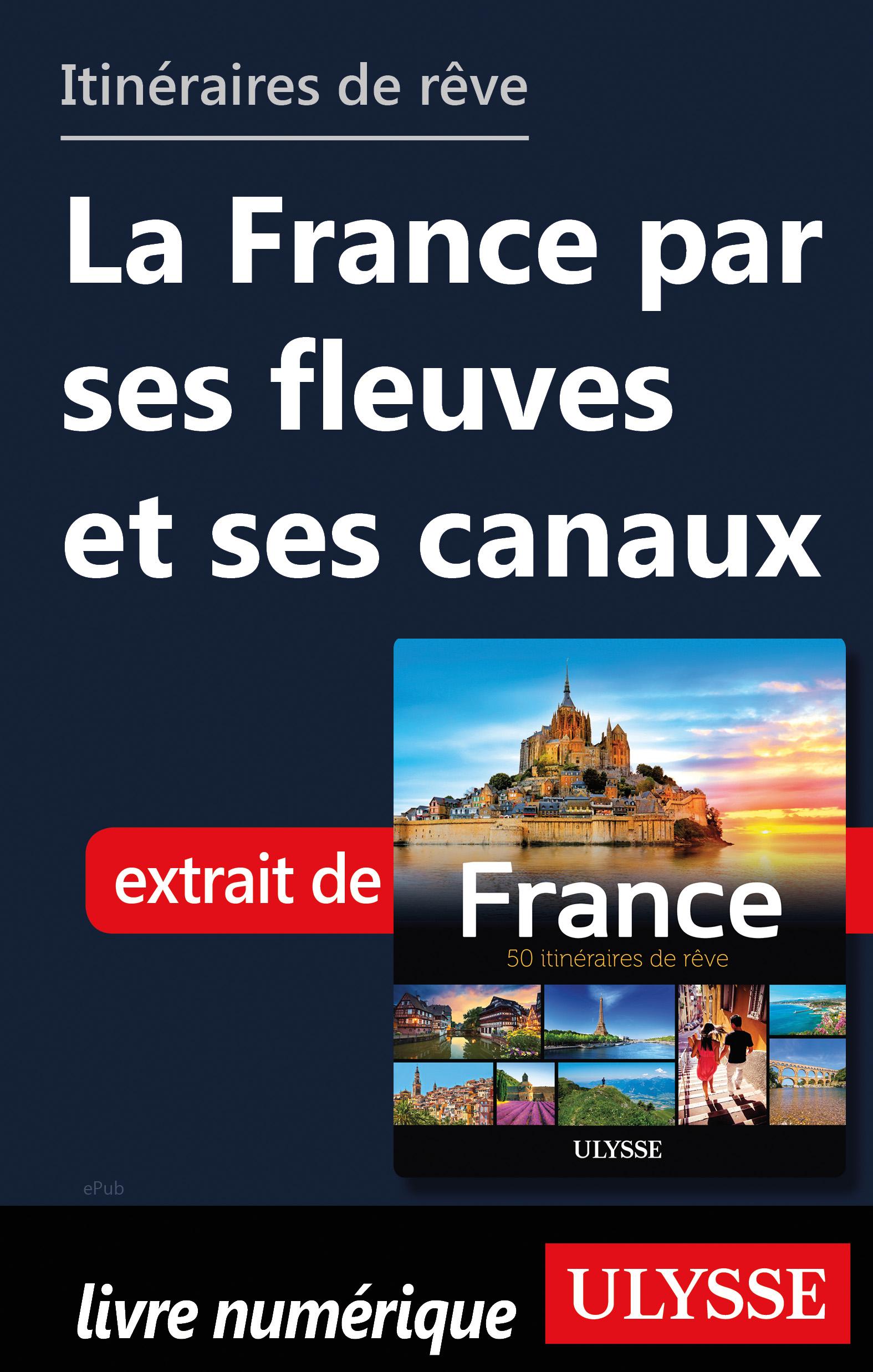 Itinéraires de rêve - La France par fleuves et canaux