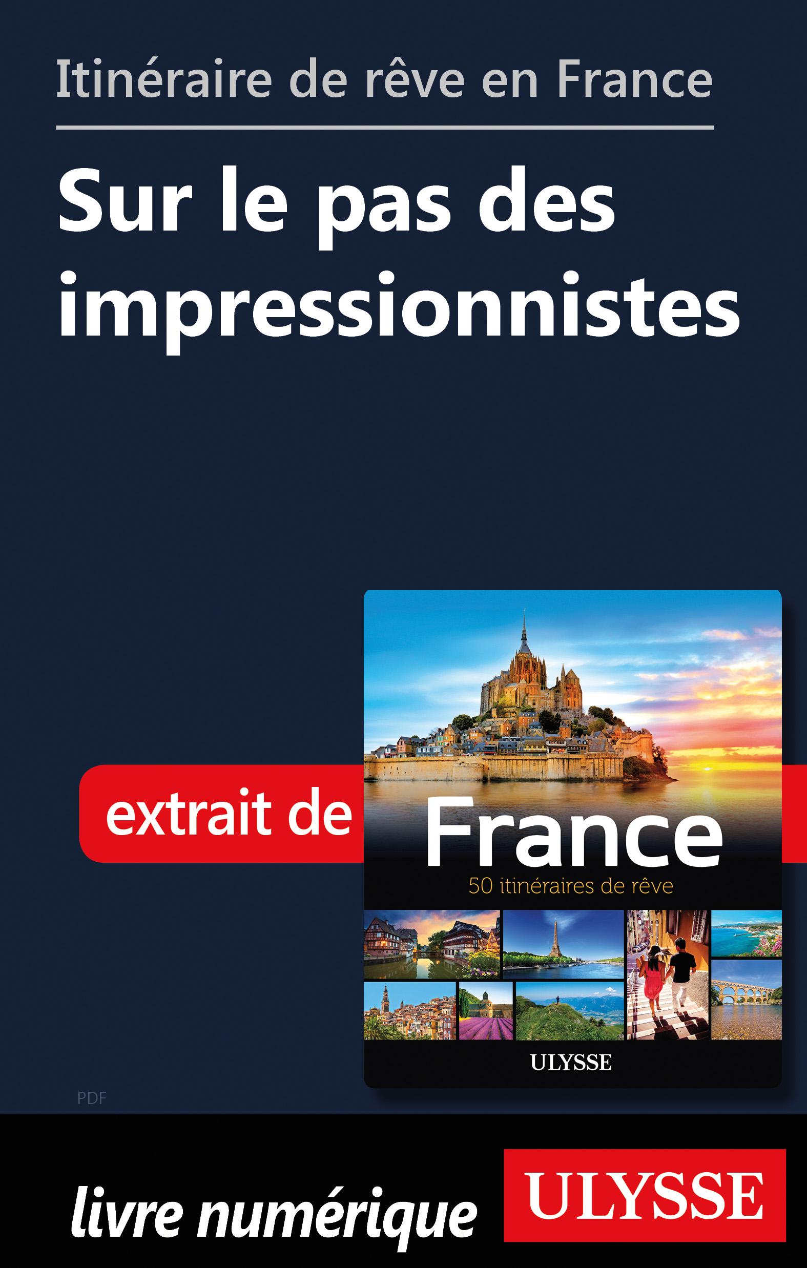 Itinéraire de rêve en France Sur le pas des impressionnistes