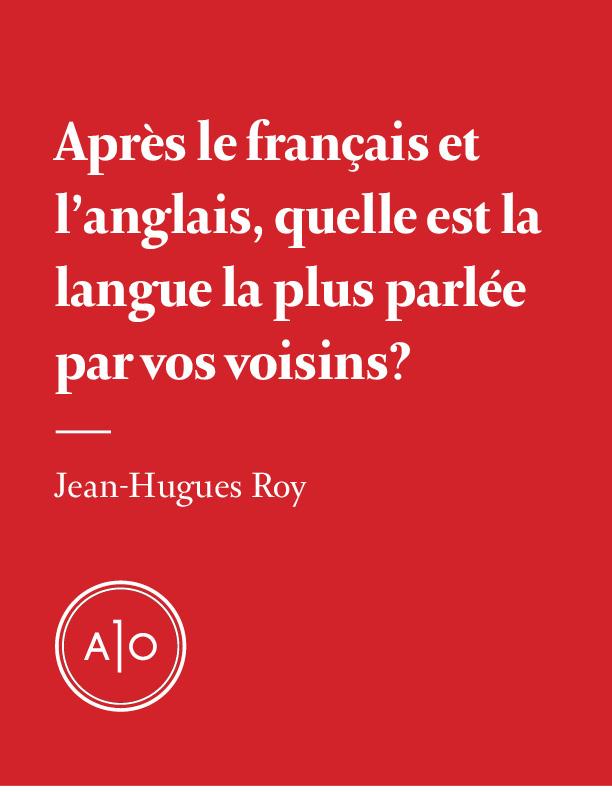 Après le français et l'anglais, quelle est la langue la plus parlée par vos voisins?