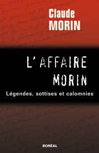 L'Affaire Morin : légendes, sottises et calomnies