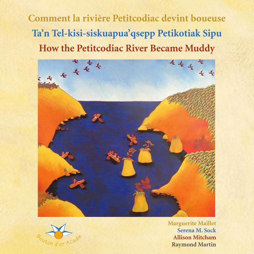 Comment la rivière Petitcodiac devint boueuse / Ta'n Tel-kisi-siskuapua'qsepp Petikodiac Sipu / How