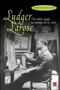 Ludger Larose : Un artiste ...