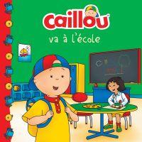Image de couverture (Caillou va à l'école)
