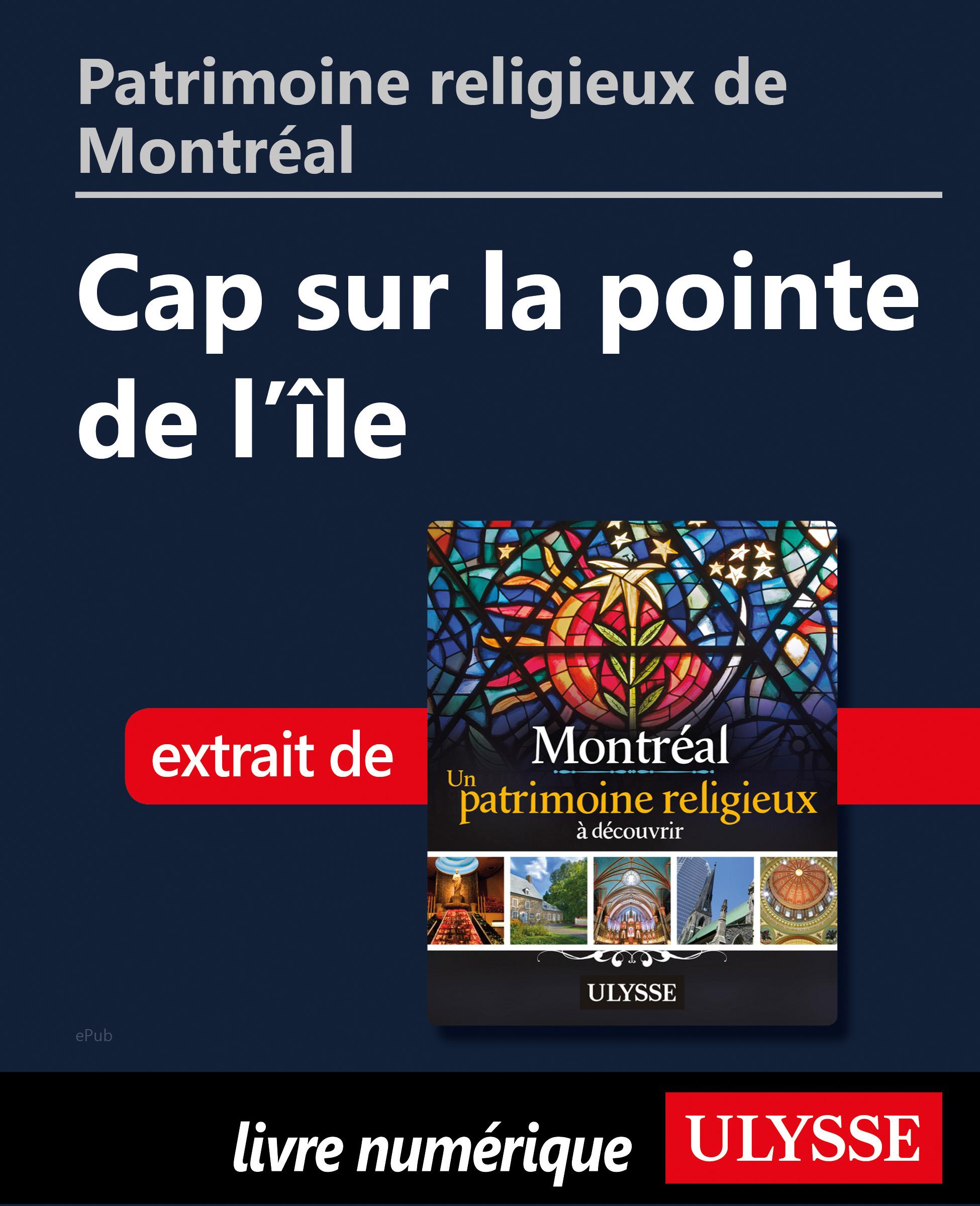 Patrimoine religieux de Montréal: Cap sur la pointe de l'île