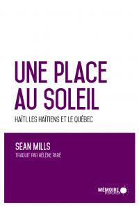 Une place au soleil Haïti, les Haïtiens et le Québec