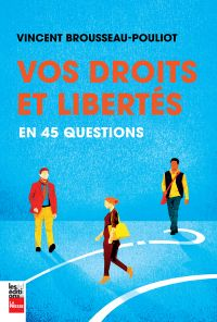 Vos droits et libertés en 45 questions