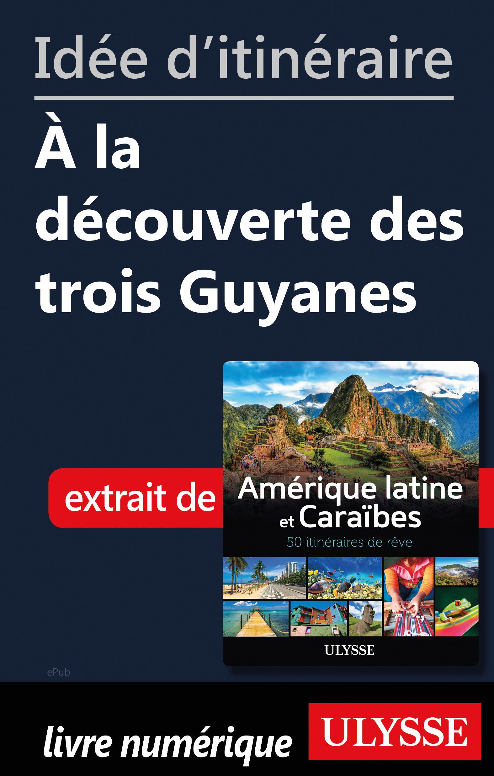 Idée d'itinéraire - À la découverte des trois Guyanes