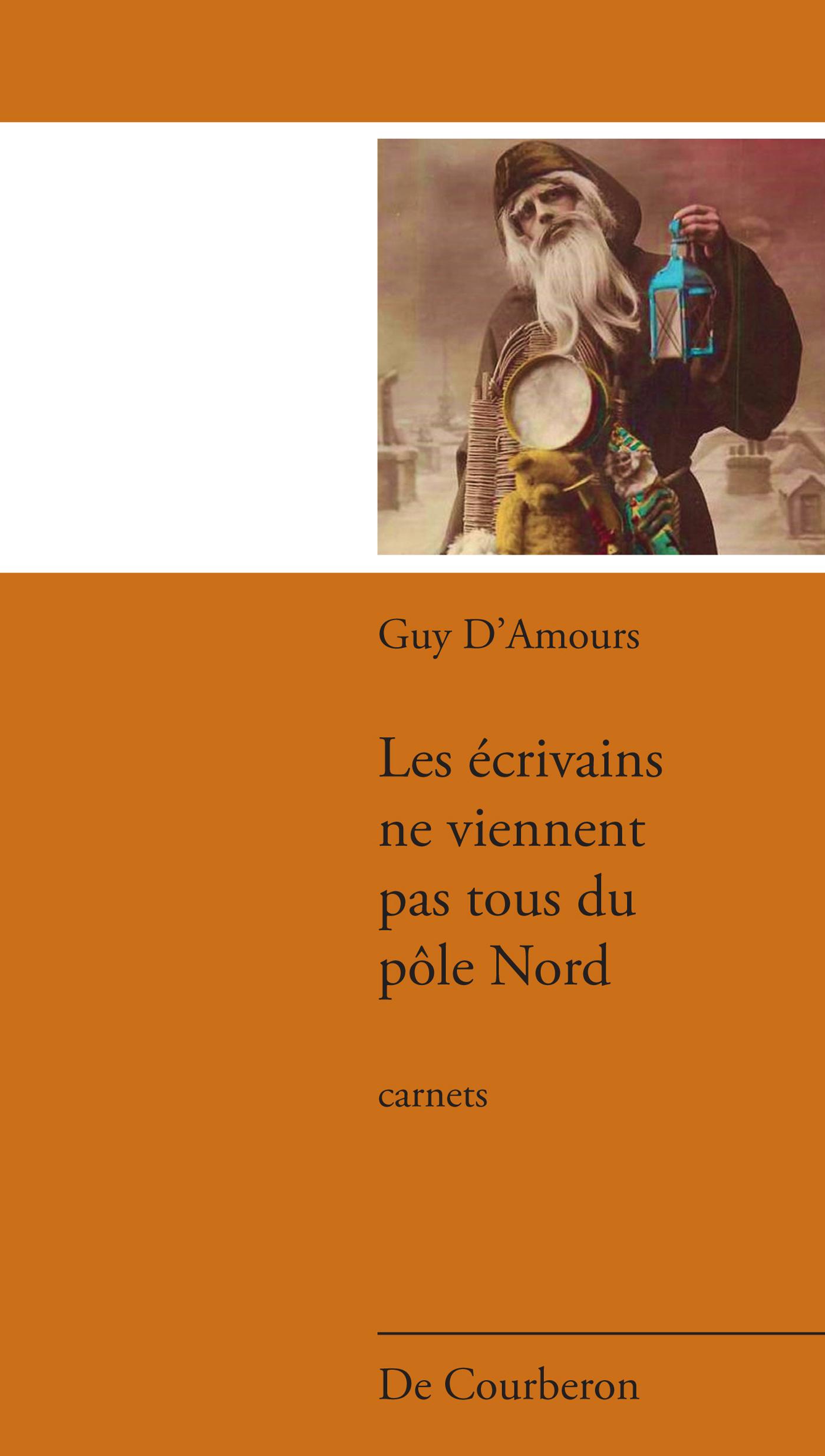 Les écrivains ne viennent pas tous du pôle Nord : carnets - Guy D'Amours