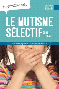 10 questions sur... Le mutisme sélectif chez l'enfant