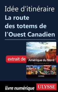 Idée d'itinéraire - La route des totems de l'Ouest Canadien