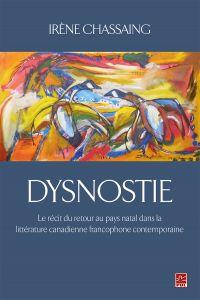 Dysnostie. Le récit du retour au pays natal dans la littérature canadienne francophone contemporaine