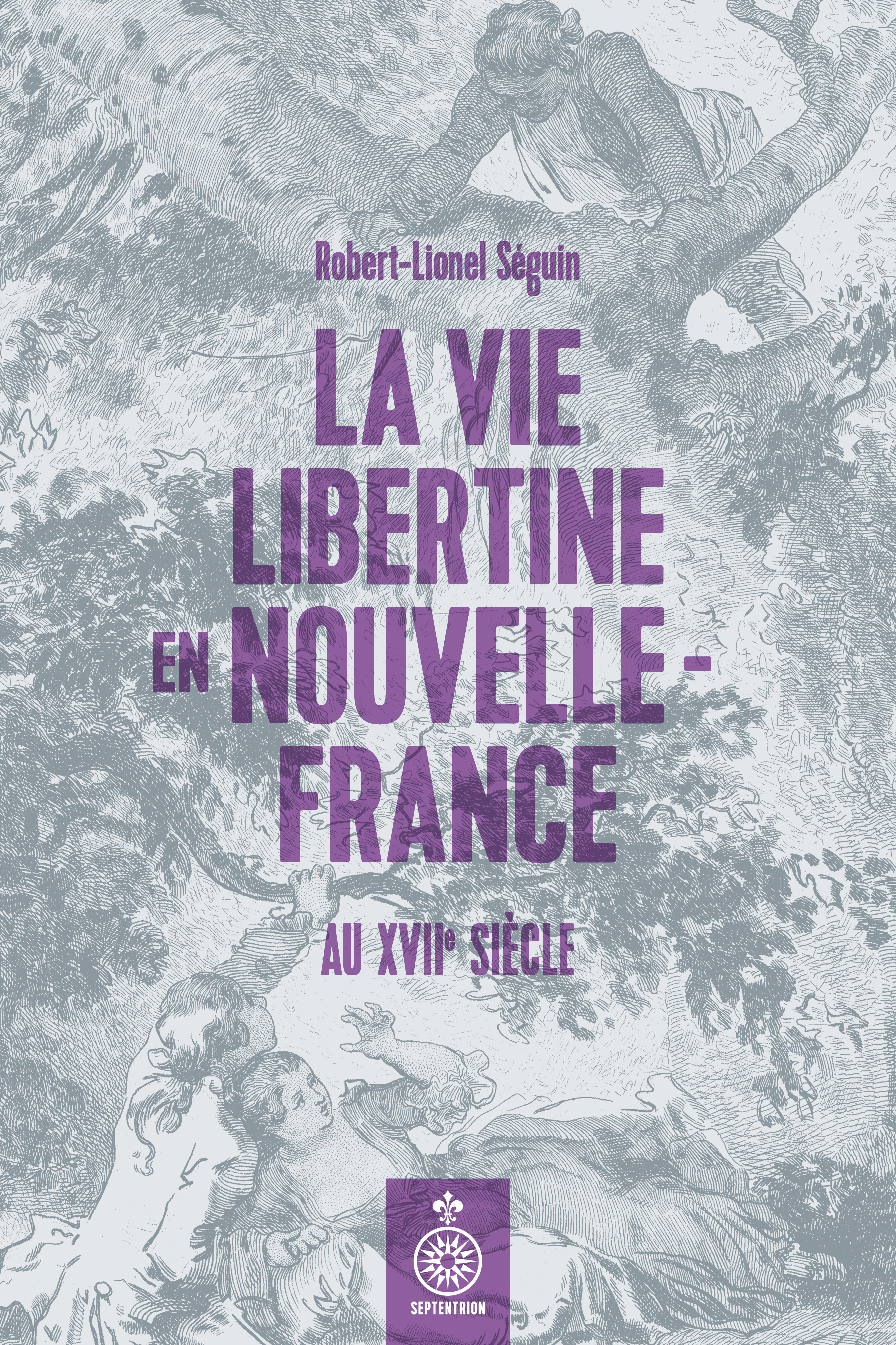 La Vie libertine en Nouvelle-France au XVIIe siècle