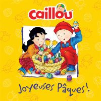 Caillou: Joyeuses Pâques!