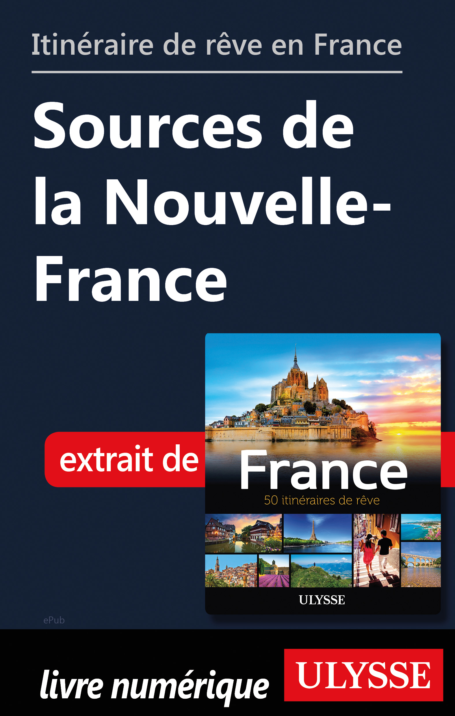 Itinéraire de rêve en France - Sources de la Nouvelle-France