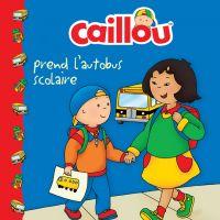 Image de couverture (Caillou prend l'autobus scolaire)