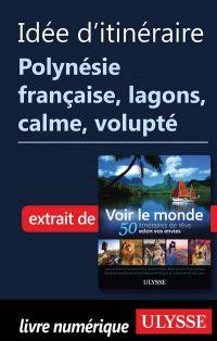Idée d'itinéraire Polynésie française lagons, calme, volupté