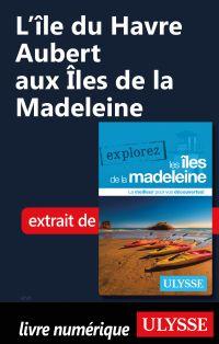 L'île du Havre Aubert aux Îles de la Madeleine